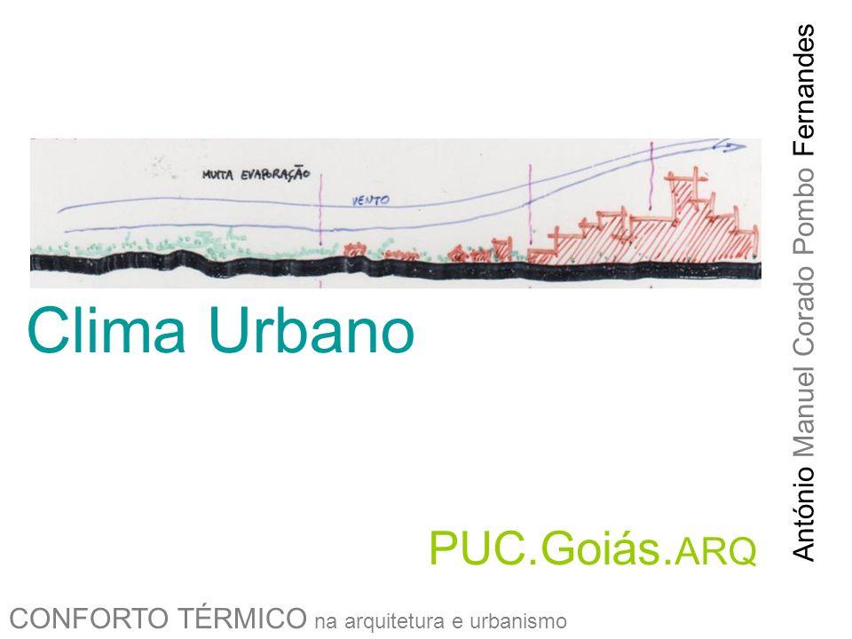 Clima Urbano CONFORTO TÉRMICO na arquitetura e urbanismo PUC.Goiás. ARQ António Manuel Corado Pombo Fernandes