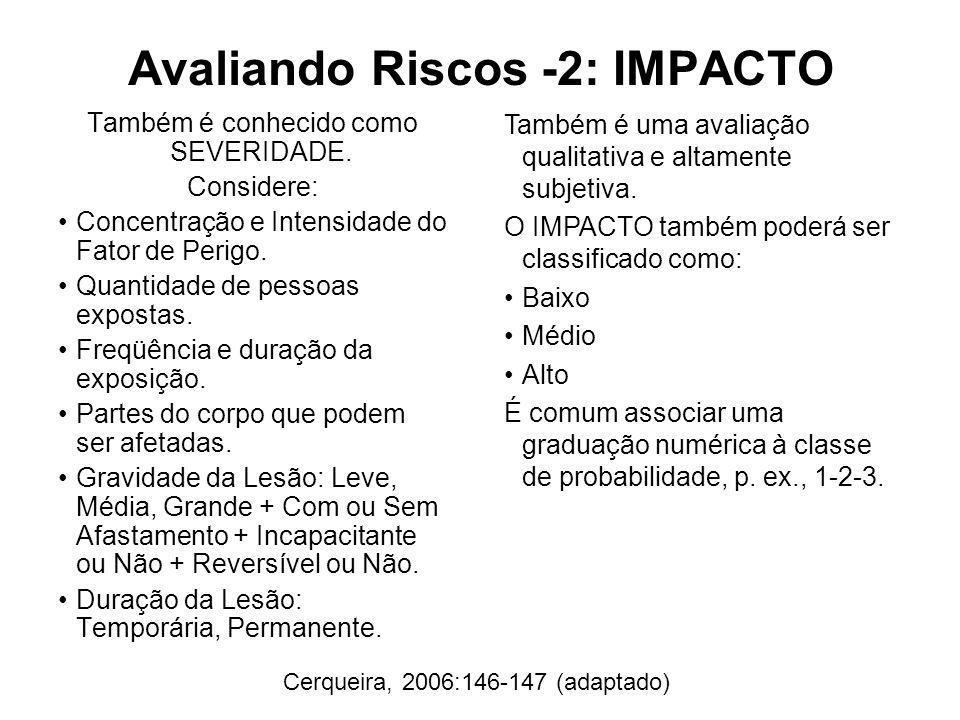 Avaliando Riscos -2: IMPACTO Também é conhecido como SEVERIDADE. Considere: Concentração e Intensidade do Fator de Perigo. Quantidade de pessoas expos