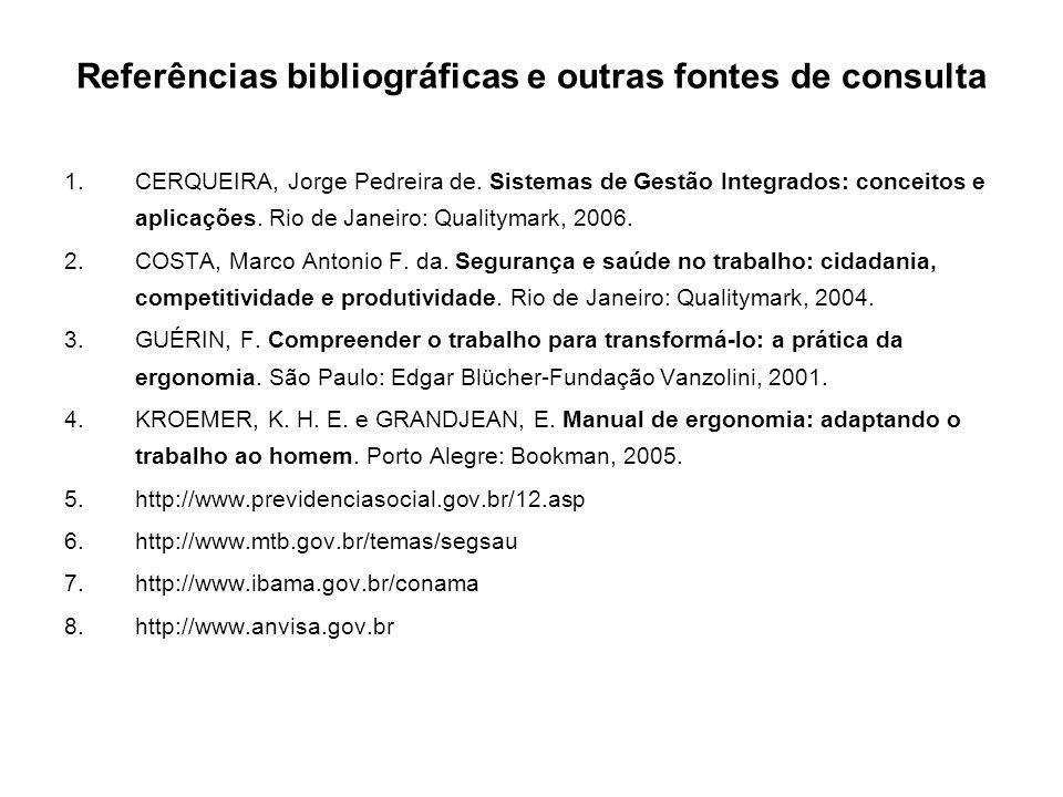 Referências bibliográficas e outras fontes de consulta 1.CERQUEIRA, Jorge Pedreira de. Sistemas de Gestão Integrados: conceitos e aplicações. Rio de J