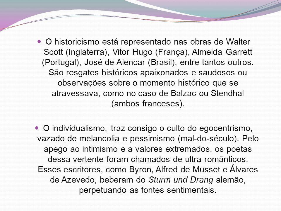 O historicismo está representado nas obras de Walter Scott (Inglaterra), Vitor Hugo (França), Almeida Garrett (Portugal), José de Alencar (Brasil), en