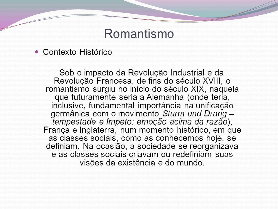 Romantismo Contexto Histórico Sob o impacto da Revolução Industrial e da Revolução Francesa, de fins do século XVIII, o romantismo surgiu no início do
