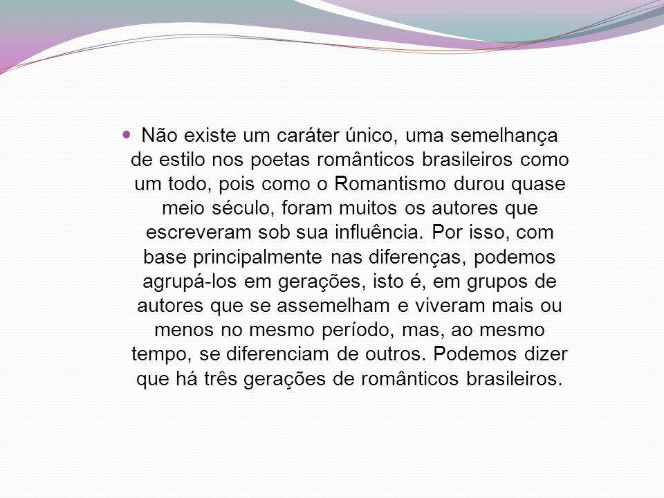 Não existe um caráter único, uma semelhança de estilo nos poetas românticos brasileiros como um todo, pois como o Romantismo durou quase meio século,