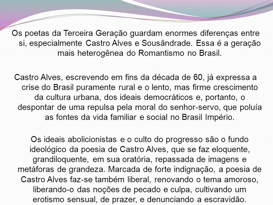 Os poetas da Terceira Geração guardam enormes diferenças entre si, especialmente Castro Alves e Sousândrade. Essa é a geração mais heterogênea do Roma