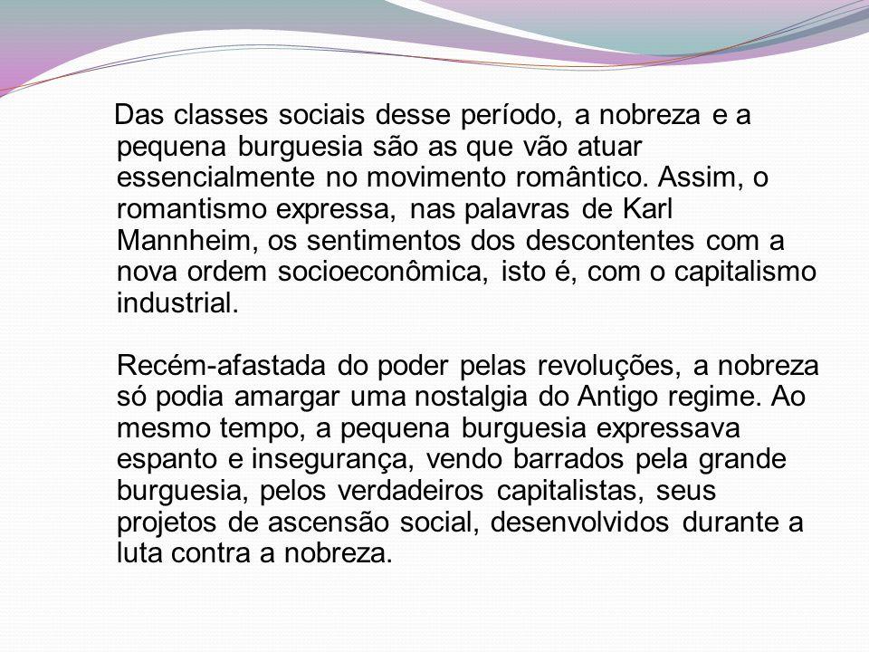 Das classes sociais desse período, a nobreza e a pequena burguesia são as que vão atuar essencialmente no movimento romântico. Assim, o romantismo exp
