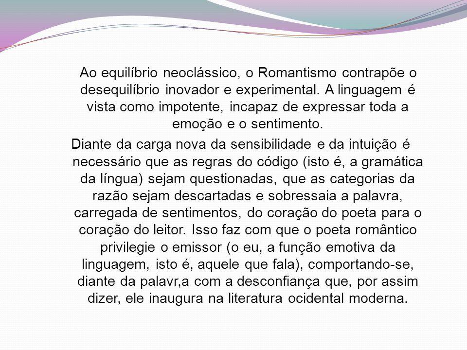 Ao equilíbrio neoclássico, o Romantismo contrapõe o desequilíbrio inovador e experimental. A linguagem é vista como impotente, incapaz de expressar to