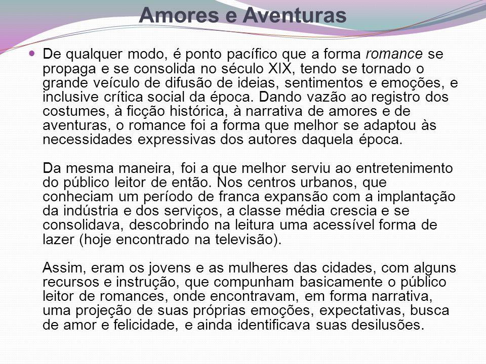 Amores e Aventuras De qualquer modo, é ponto pacífico que a forma romance se propaga e se consolida no século XIX, tendo se tornado o grande veículo d