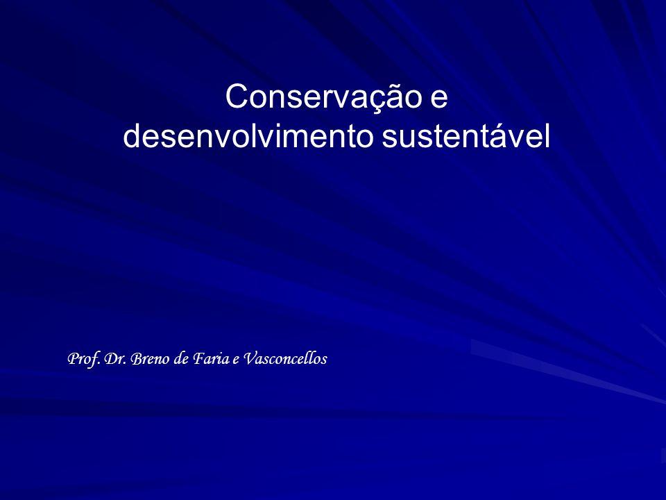 Conservação e desenvolvimento sustentável Prof. Dr. Breno de Faria e Vasconcellos