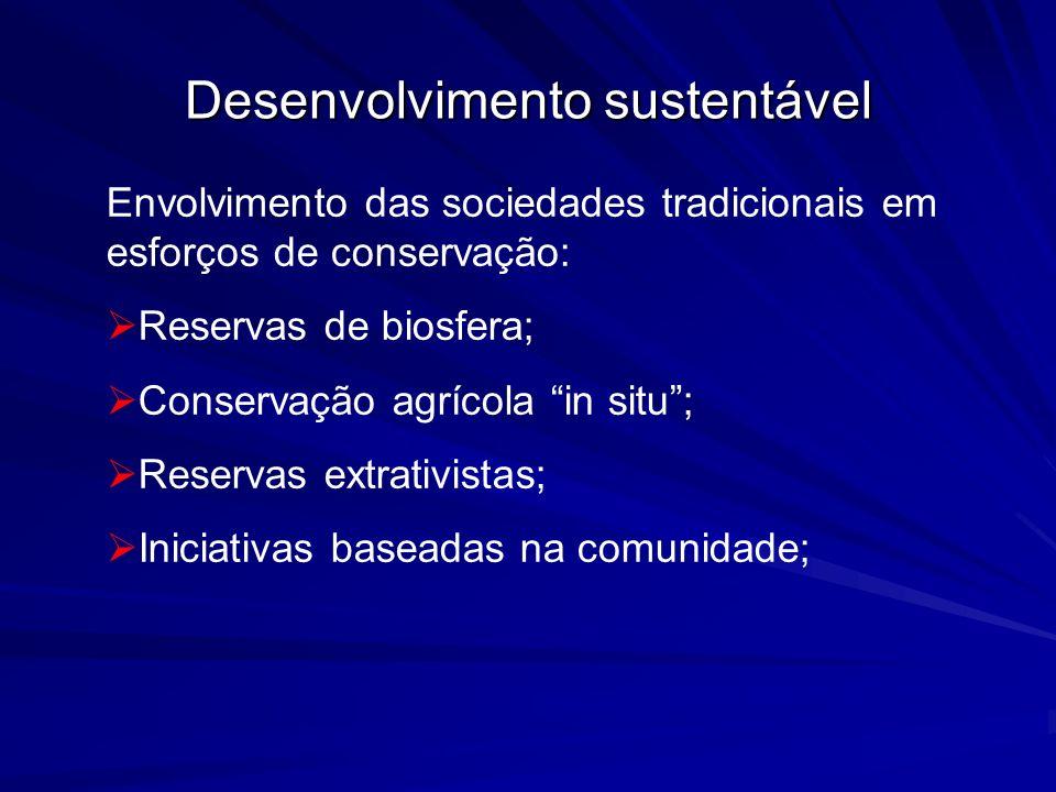Desenvolvimento sustentável Envolvimento das sociedades tradicionais em esforços de conservação: Reservas de biosfera; Conservação agrícola in situ; R
