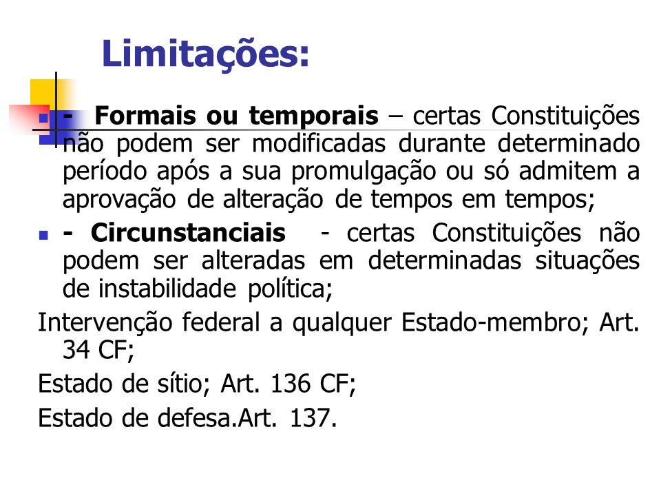 Limitações: - Formais ou temporais – certas Constituições não podem ser modificadas durante determinado período após a sua promulgação ou só admitem a
