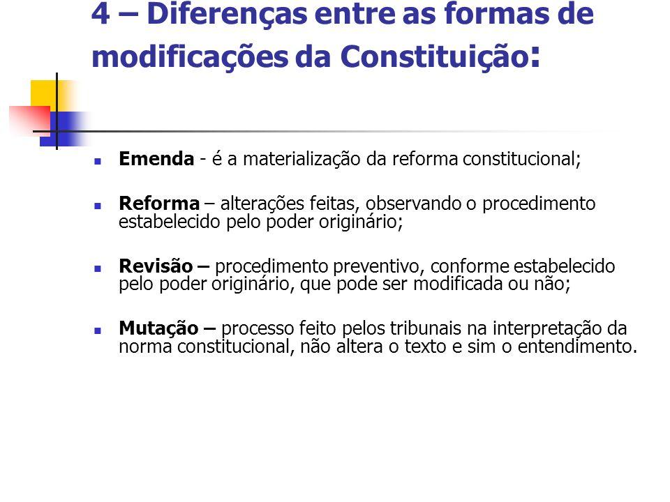4 – Diferenças entre as formas de modificações da Constituição : Emenda - é a materialização da reforma constitucional; Reforma – alterações feitas, o