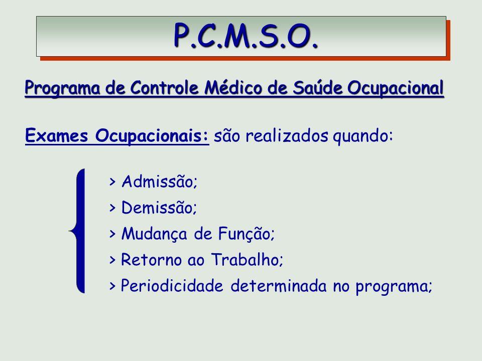 P.C.M.S.O. P.C.M.S.O. Programa de Controle Médico de Saúde Ocupacional Programa de Controle Médico de Saúde Ocupacional Exames Ocupacionais: são reali