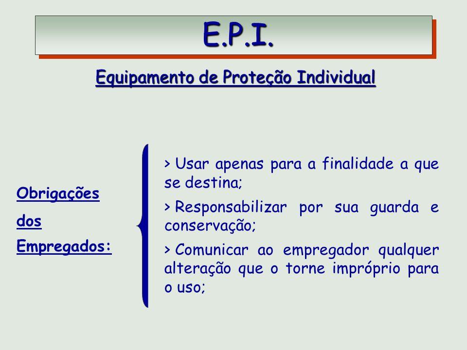 E.P.I. E.P.I. Equipamento de Proteção Individual Obrigações dos Empregados: > Usar apenas para a finalidade a que se destina; > Responsabilizar por su