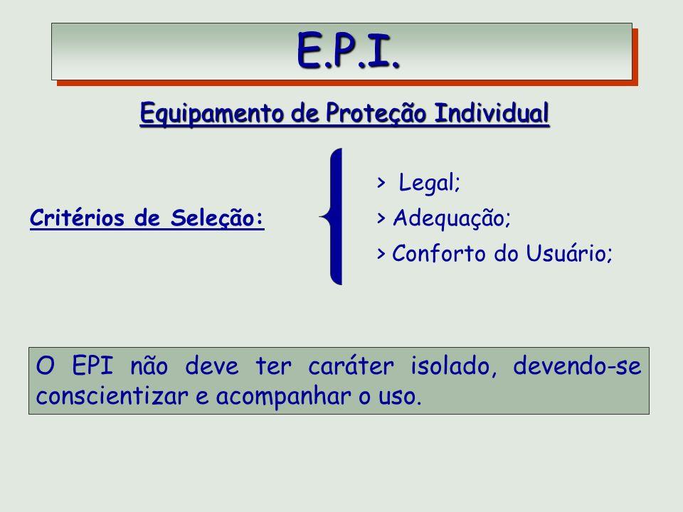 E.P.I. E.P.I. Equipamento de Proteção Individual Critérios de Seleção: > Legal; > Adequação; > Conforto do Usuário; O EPI não deve ter caráter isolado