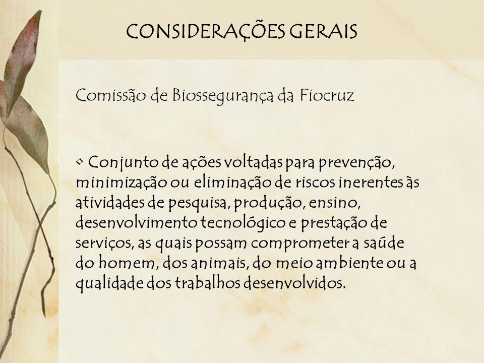 CONSIDERAÇÕES GERAIS Comissão de Biossegurança da Fiocruz Conjunto de ações voltadas para prevenção, minimização ou eliminação de riscos inerentes às