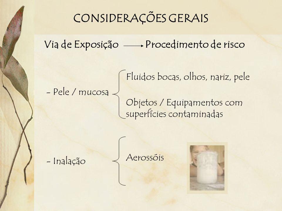 - Pele / mucosa Fluidos bocas, olhos, nariz, pele Objetos / Equipamentos com superfícies contaminadas - Inalação Aerossóis CONSIDERAÇÕES GERAIS Via de