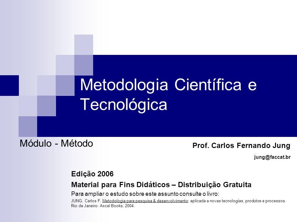 Metodologia Científica e Tecnológica Módulo - Método Prof. Carlos Fernando Jung jung@faccat.br Edição 2006 Material para Fins Didáticos – Distribuição
