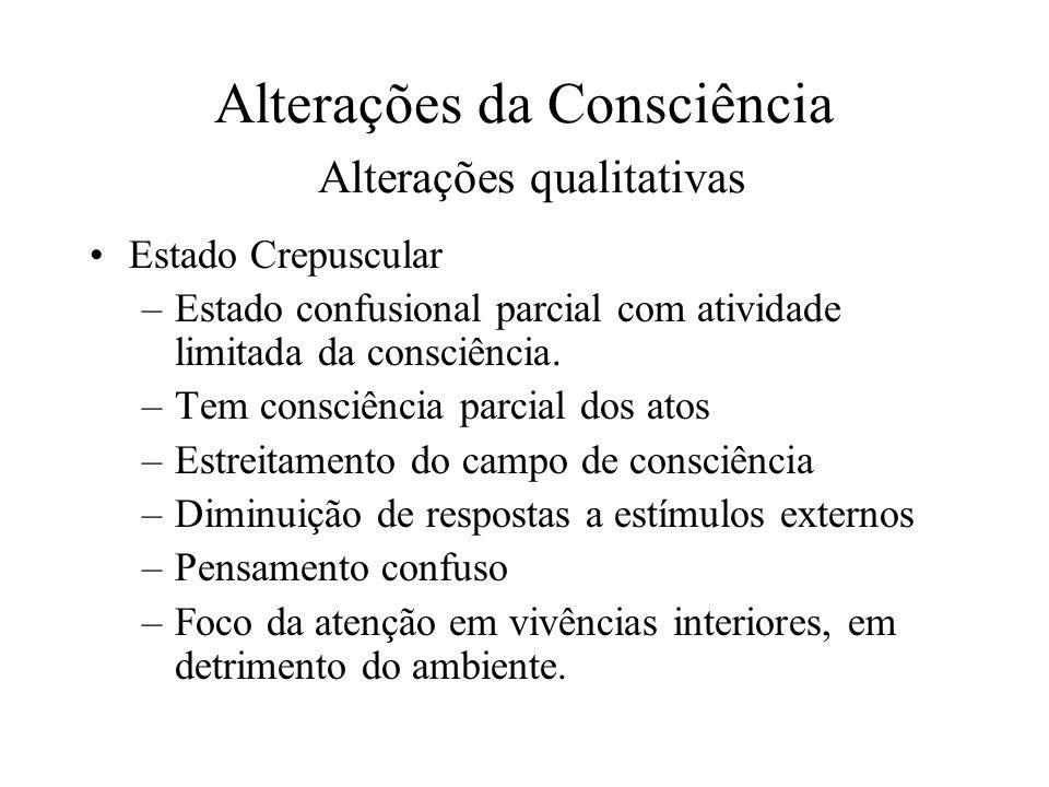 Alterações da Consciência Alterações qualitativas Estado Crepuscular –Estado confusional parcial com atividade limitada da consciência. –Tem consciênc