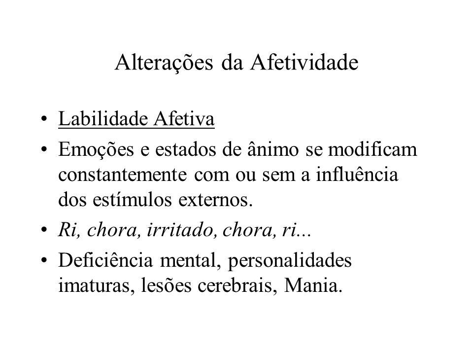 Alterações da Afetividade Labilidade Afetiva Emoções e estados de ânimo se modificam constantemente com ou sem a influência dos estímulos externos. Ri