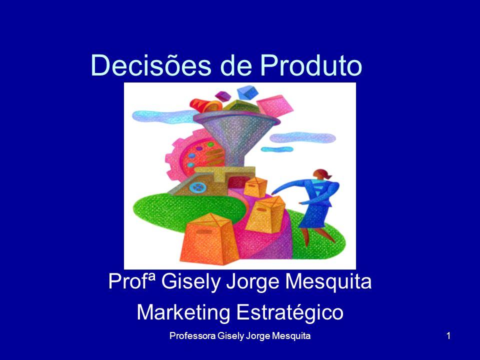 Decisões de Produto Profª Gisely Jorge Mesquita Marketing Estratégico 1Professora Gisely Jorge Mesquita