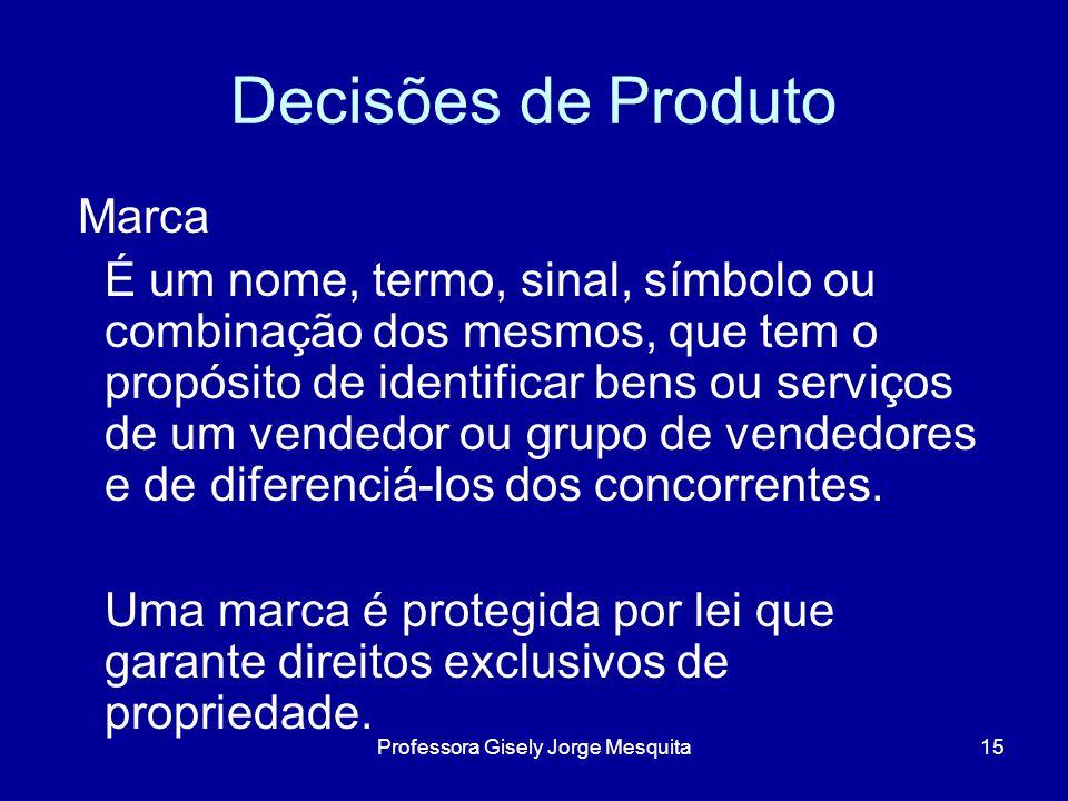 Decisões de Produto Marca É um nome, termo, sinal, símbolo ou combinação dos mesmos, que tem o propósito de identificar bens ou serviços de um vendedo