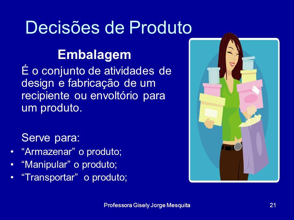 Decisões de Produto Embalagem É o conjunto de atividades de design e fabricação de um recipiente ou envoltório para um produto. Serve para: Armazenar