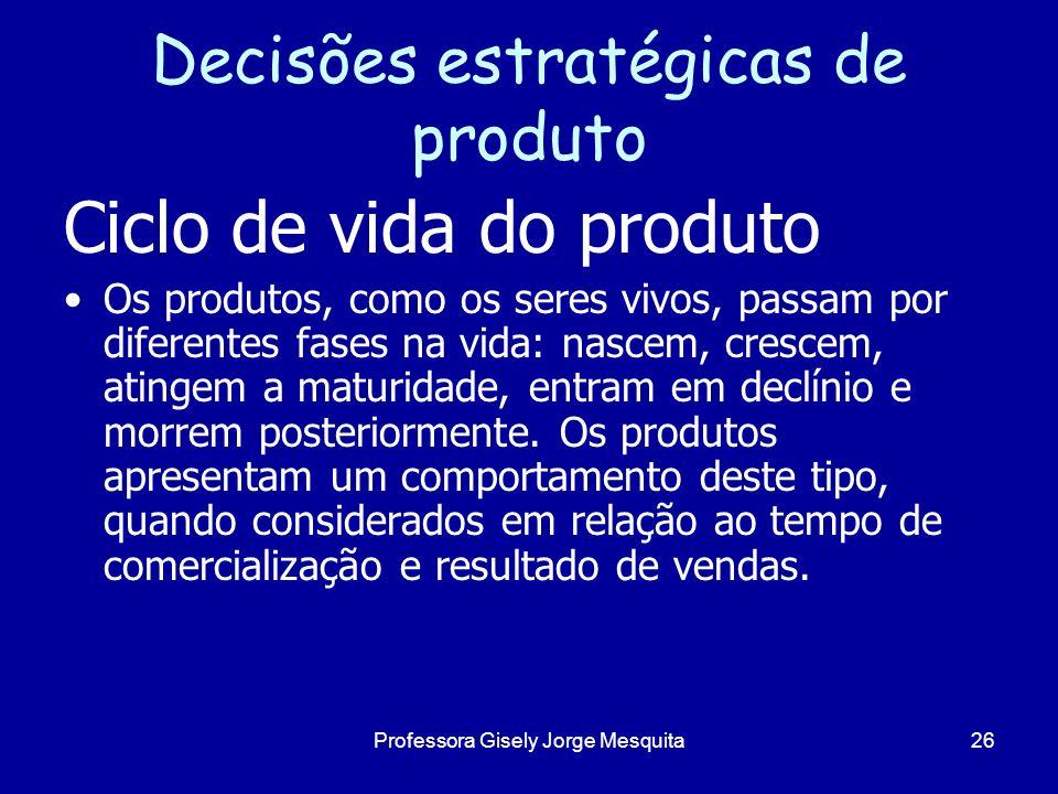 Decisões estratégicas de produto Ciclo de vida do produto Os produtos, como os seres vivos, passam por diferentes fases na vida: nascem, crescem, atin