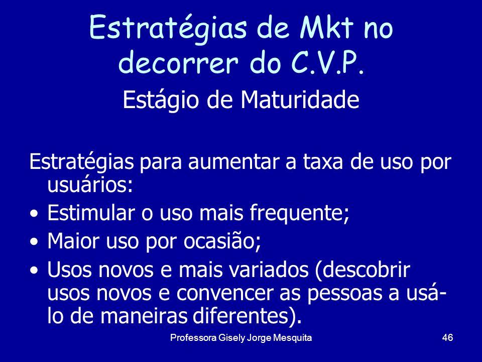 Estratégias de Mkt no decorrer do C.V.P. Estágio de Maturidade Estratégias para aumentar a taxa de uso por usuários: Estimular o uso mais frequente; M