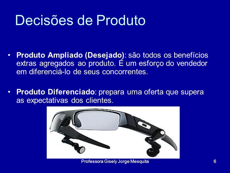 Decisões de Produto Produto Ampliado (Desejado): são todos os benefícios extras agregados ao produto. É um esforço do vendedor em diferenciá-lo de seu