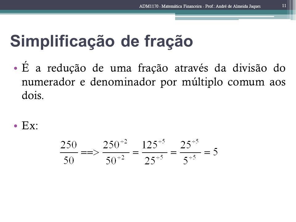 Simplificação de fração É a redução de uma fração através da divisão do numerador e denominador por múltiplo comum aos dois. Ex: ADM1170 - Matemática
