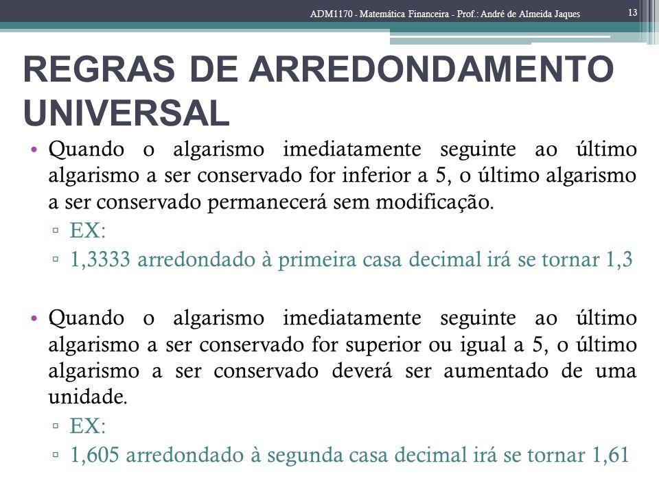 REGRAS DE ARREDONDAMENTO UNIVERSAL Quando o algarismo imediatamente seguinte ao último algarismo a ser conservado for inferior a 5, o último algarismo
