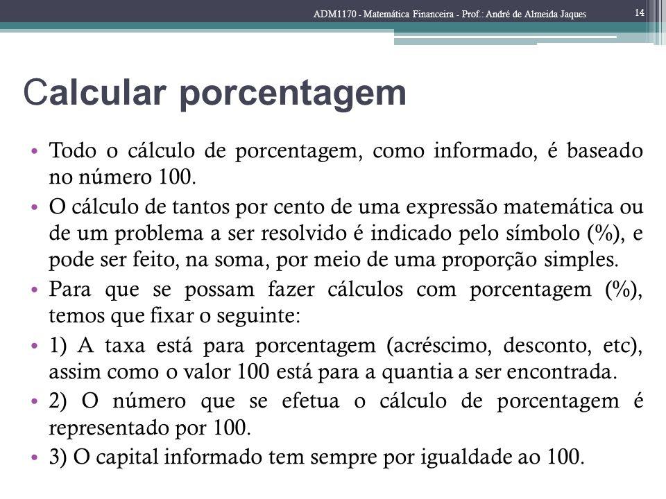 Calcular porcentagem Todo o cálculo de porcentagem, como informado, é baseado no número 100. O cálculo de tantos por cento de uma expressão matemática