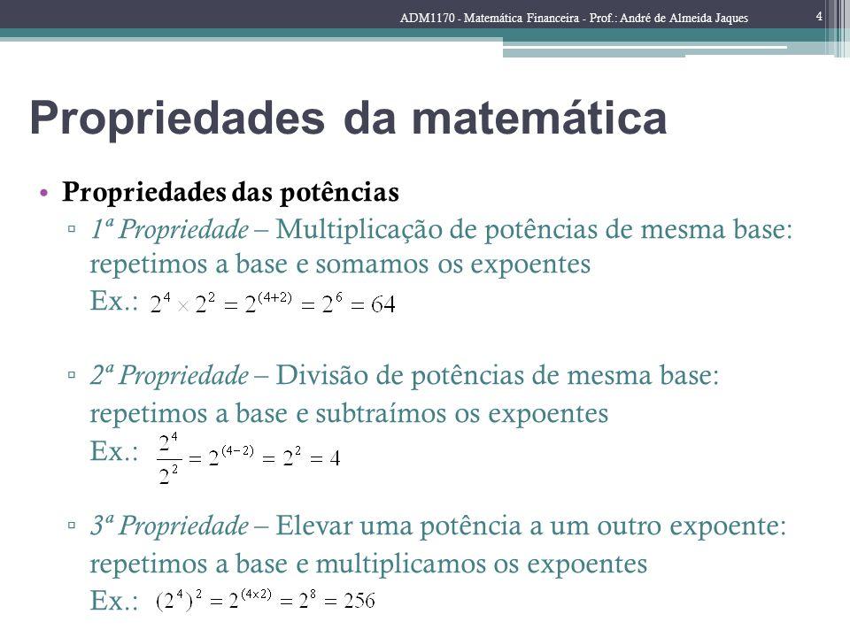 Propriedades da matemática Propriedades das potências 1ª Propriedade – Multiplicação de potências de mesma base: repetimos a base e somamos os expoent