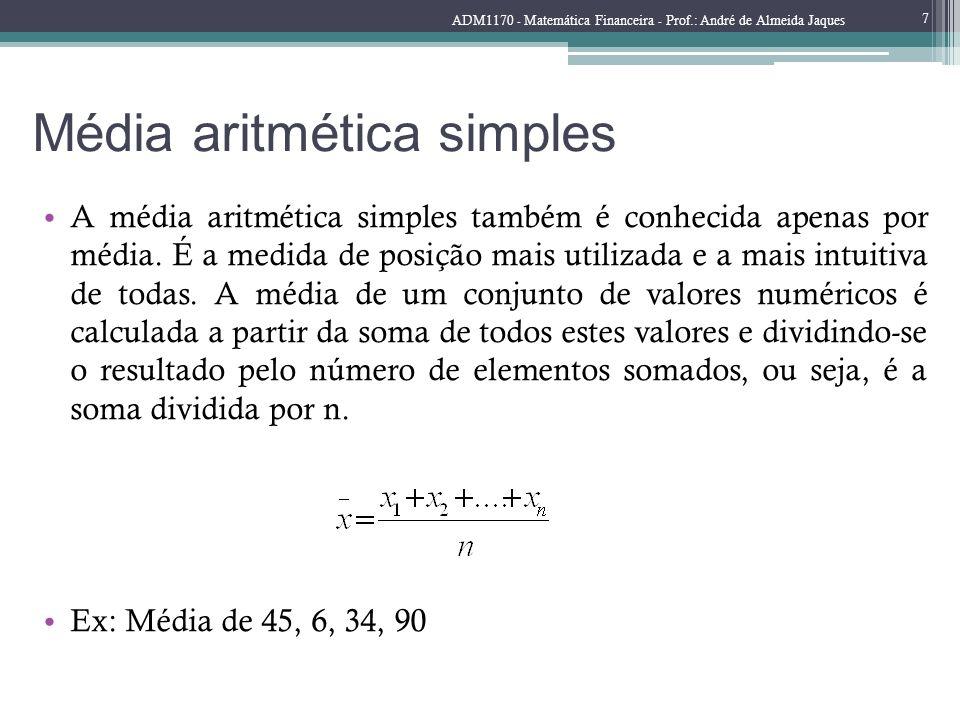 Média aritmética simples A média aritmética simples também é conhecida apenas por média. É a medida de posição mais utilizada e a mais intuitiva de to