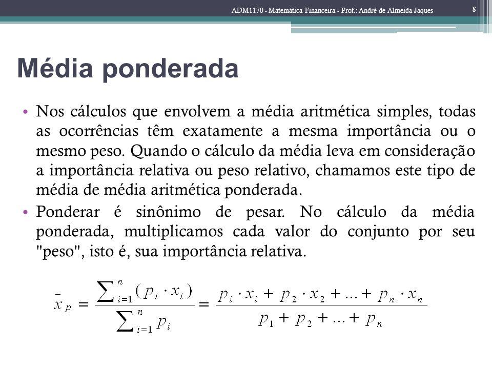 Média ponderada Nos cálculos que envolvem a média aritmética simples, todas as ocorrências têm exatamente a mesma importância ou o mesmo peso. Quando