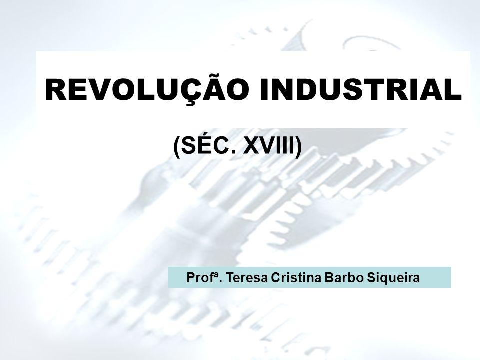 O mundo do século XVIII era predominantemente rural. Profª. Teresa Cristina Barbo Siqueira