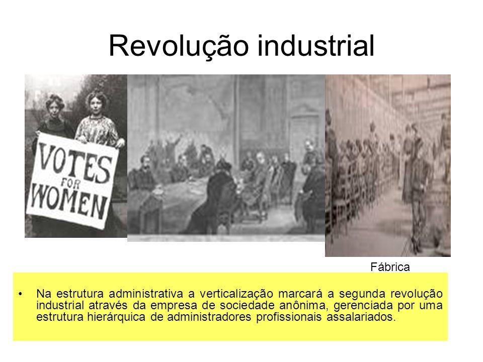 Revolução industrial Na estrutura administrativa a verticalização marcará a segunda revolução industrial através da empresa de sociedade anônima, gere