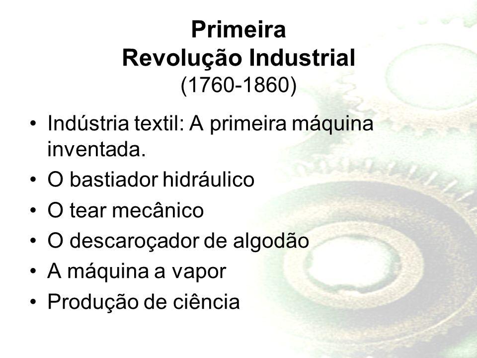 Primeira Revolução Industrial (1760-1860) Indústria textil: A primeira máquina inventada. O bastiador hidráulico O tear mecânico O descaroçador de alg
