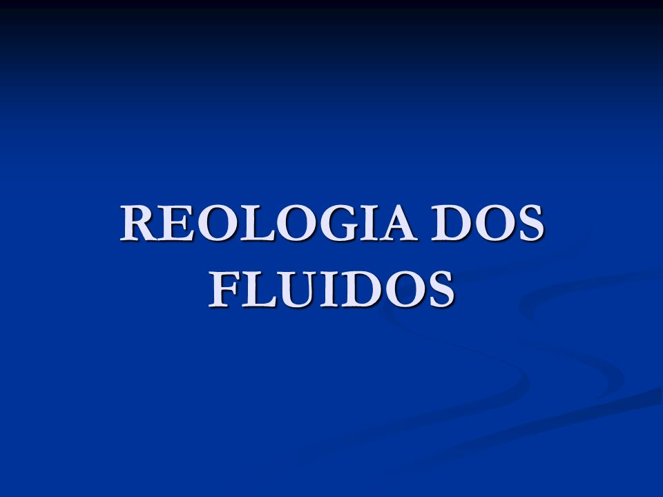 REOLOGIA DOS FLUIDOS