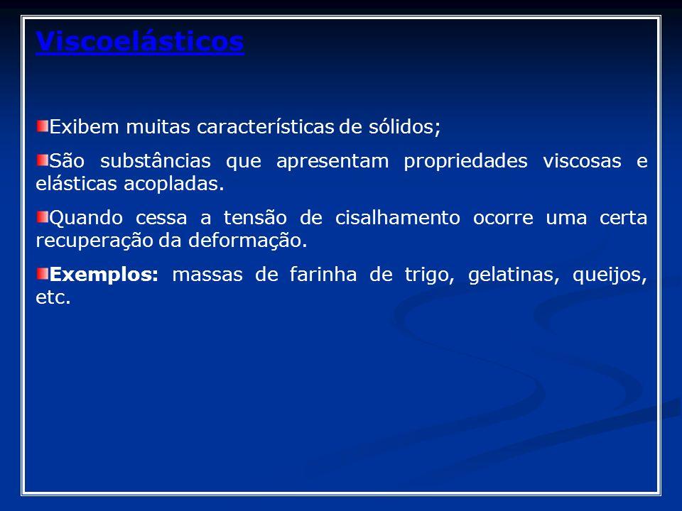Viscoelásticos Exibem muitas características de sólidos; São substâncias que apresentam propriedades viscosas e elásticas acopladas. Quando cessa a te