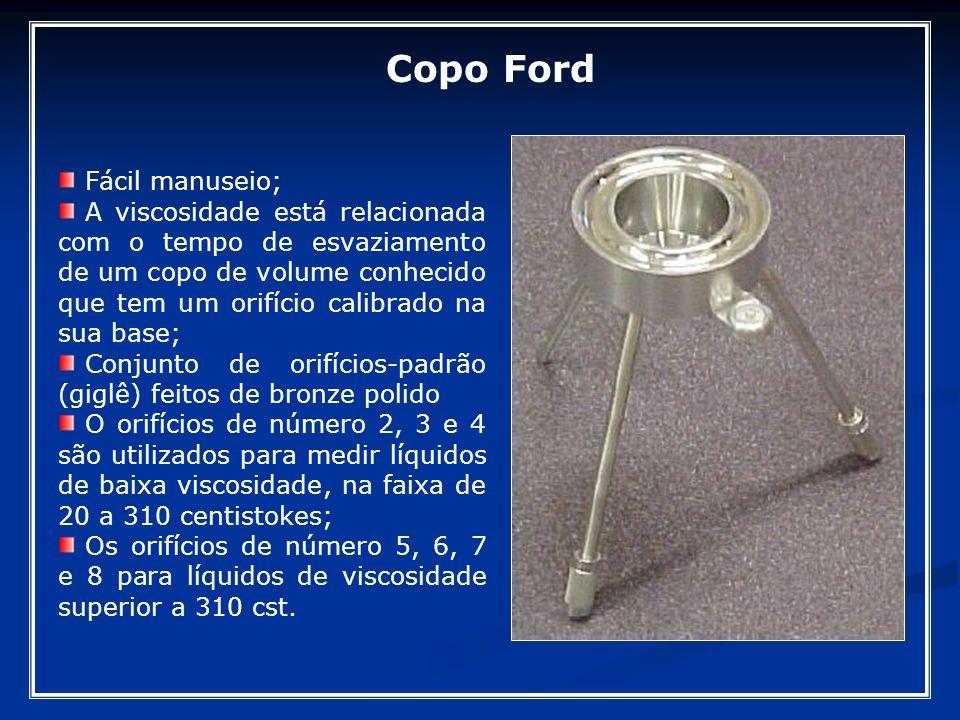 Fácil manuseio; A viscosidade está relacionada com o tempo de esvaziamento de um copo de volume conhecido que tem um orifício calibrado na sua base; C