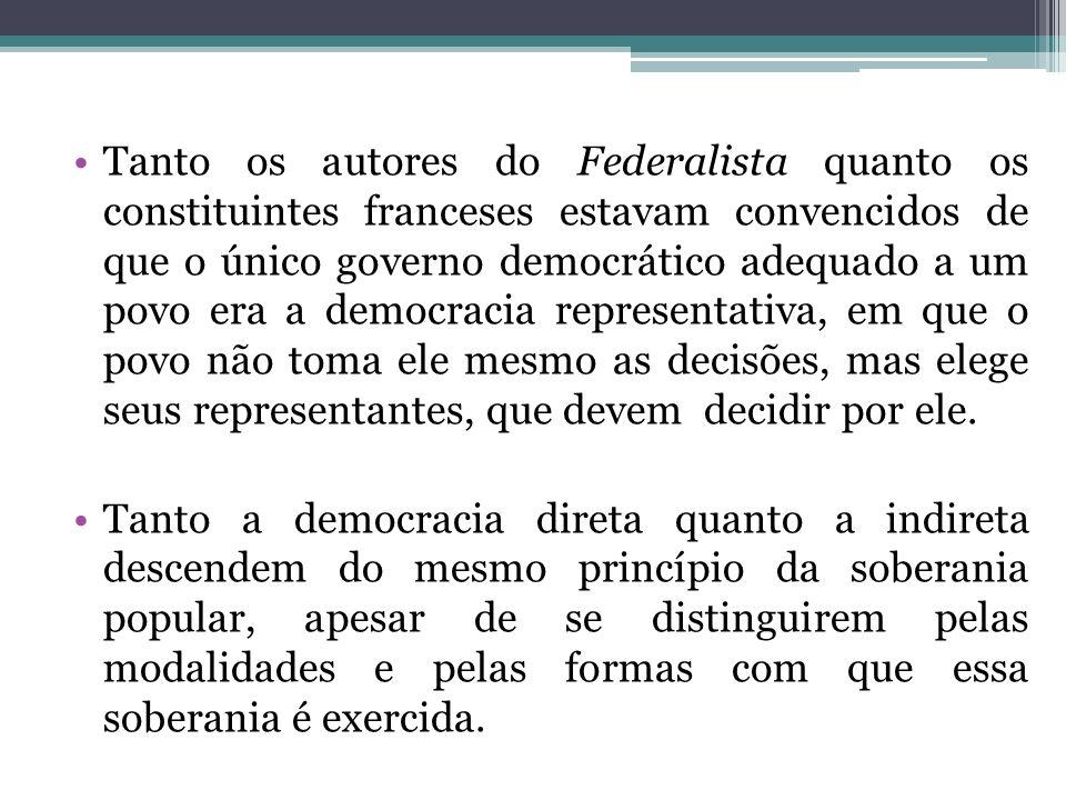 Tanto os autores do Federalista quanto os constituintes franceses estavam convencidos de que o único governo democrático adequado a um povo era a demo