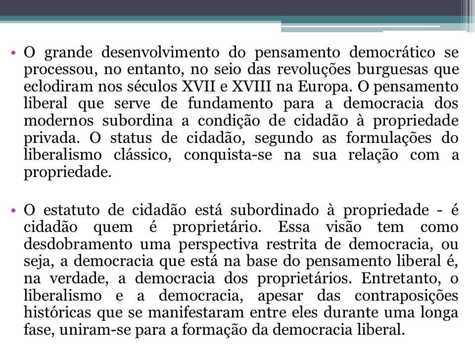 O grande desenvolvimento do pensamento democrático se processou, no entanto, no seio das revoluções burguesas que eclodiram nos séculos XVII e XVIII n