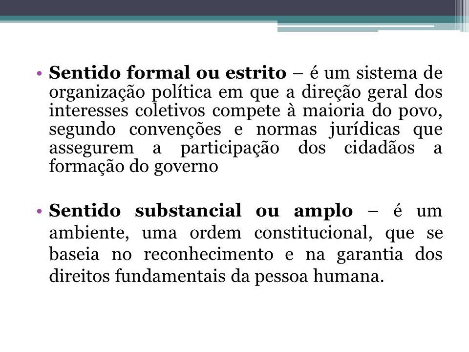 Sentido formal ou estrito – é um sistema de organização política em que a direção geral dos interesses coletivos compete à maioria do povo, segundo co