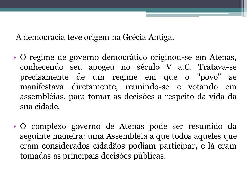 A democracia teve origem na Grécia Antiga. O regime de governo democrático originou-se em Atenas, conhecendo seu apogeu no século V a.C. Tratava-se pr