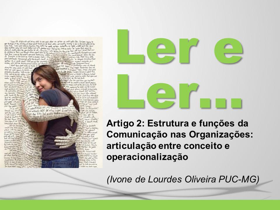 Ler e Ler… Artigo 2: Estrutura e funções da Comunicação nas Organizações: articulação entre conceito e operacionalização (Ivone de Lourdes Oliveira PU