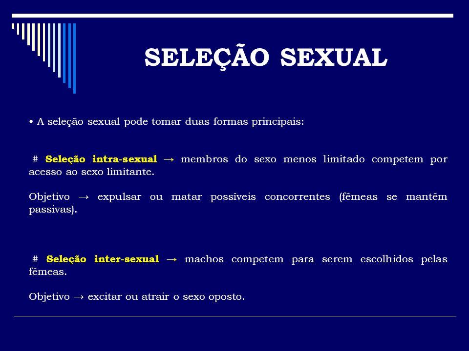 A seleção sexual pode tomar duas formas principais: # Seleção intra-sexual membros do sexo menos limitado competem por acesso ao sexo limitante. Objet