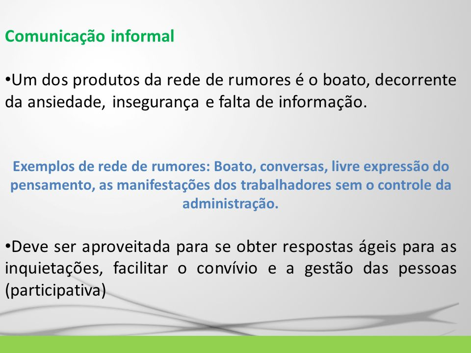 Comunicação informal Um dos produtos da rede de rumores é o boato, decorrente da ansiedade, insegurança e falta de informação. Exemplos de rede de rum