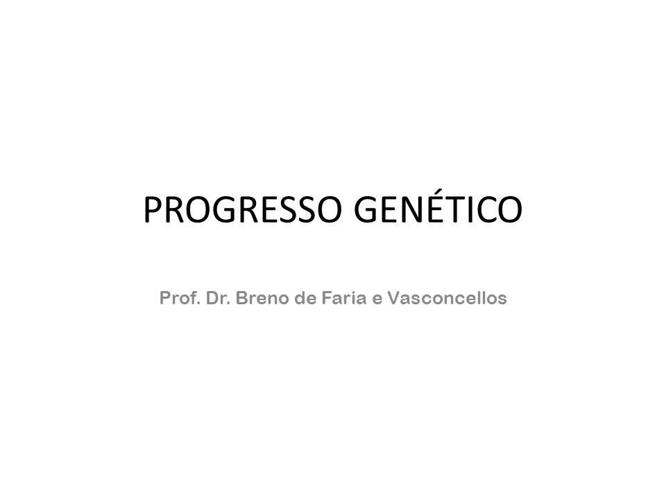 PROGRESSO GENÉTICO Prof. Dr. Breno de Faria e Vasconcellos