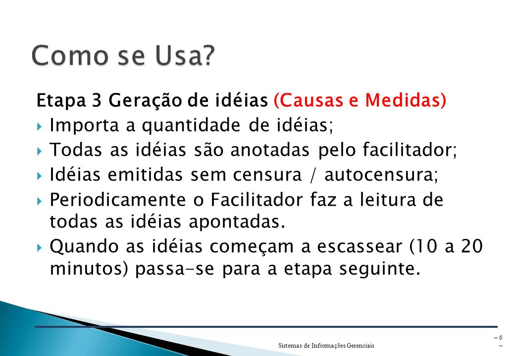 Sistemas de Informações Gerenciais – 5 – Etapa 2 Definir FOCO e ENFOQUE Tema principal Como o foco será abordado Melhor forma de apresentar o foco: po