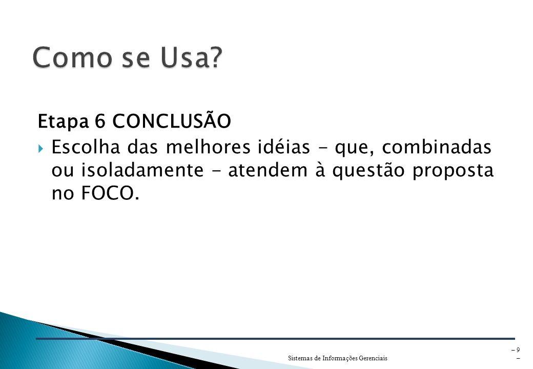 Sistemas de Informações Gerenciais – 9 – Etapa 6 CONCLUSÃO Escolha das melhores idéias - que, combinadas ou isoladamente - atendem à questão proposta no FOCO.